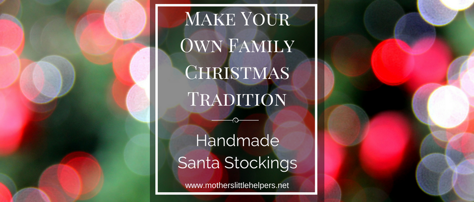 Make Your Own Family Christmas Tradition – Handmade Santa Stockings